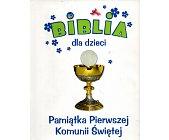 Szczegóły książki BIBLIA DLA DZIECI. PAMIĄTKA PIERWSZEJ KOMUNII ŚWIĘTEJ