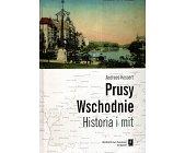 Szczegóły książki PRUSY WSCHODNIE - HISTORIA I MIT