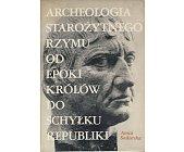 Szczegóły książki ARCHEOLOGIA STAROŻYTNEGO RZYMU - OD EPOKI KRÓLÓW DO SCHYŁKU REPUBLIKI