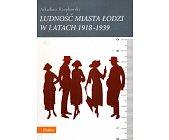 Szczegóły książki LUDNOŚĆ MIASTA ŁODZI W LATACH 1918 - 1939