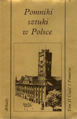 POMNIKI SZTUKI W POLSCE - TOM II, CZĘŚĆ 1 - POMORZE