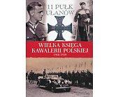Szczegóły książki 11 PUŁK UŁANÓW (WIELKA KSIĘGA KAWALERII POLSKIEJ 1918-1939, TOM 14)