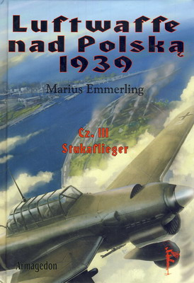 LUFTWAFFE NAD POLSKĄ 1939 - TOM 3. STUKAFLIEGER