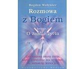 Szczegóły książki ROZMOWA Z BOGIEM. KSIĘGA I. O ŹRÓDLE ŻYCIA