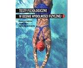 Szczegóły książki TESTY FIZJOLOGICZNE W OCENIE WYDOLNOŚCI FIZYCZNEJ