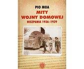Szczegóły książki MITY WOJNY DOMOWEJ. HISZPANIA 1936-1939