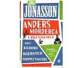 Szczegóły książki ANDERS MORDERCA I PRZYJACIELE ORAZ KILKORO WIERNYCH NIEPRZYJACIÓŁ