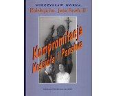 Szczegóły książki KOLEKCJA IM. JANA PAWŁA II. KOMPROMITACJA KOŚCIOŁA I PAŃSTWA