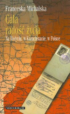 CAŁA RADOŚĆ ŻYCIA NA WOŁYNIU, W KAZACHSTANIE, W POLSCE