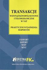 TRANSAKCJE WEWNĄTRZWSPÓLNOTOWE I TRANSGRANICZNE W VAT – PRAKTYCZNE WYJAŚNIENIA EKSPERTÓW