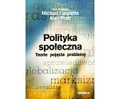 Szczegóły książki POLITYKA SPOŁECZNA. TEORIE, POJĘCIA, PROBLEMY