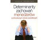 Szczegóły książki DETERMINANTY ZACHOWAŃ MENEDŻERÓW W CHRONICZNYM STRESIE ZAWODOWYM