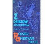 Szczegóły książki Z DZIEJÓW STOSUNKÓW POLSKO - AMERYKAŃSKICH