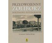 Szczegóły książki PRZEDWOJENNY ŻOLIBORZ - NIEZNANE FOTOGRAFIE
