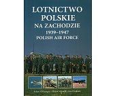 Szczegóły książki LOTNICTWO POLSKIE NA ZACHODZIE 1939-1947. POLISH AIR FORCE