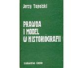 Szczegóły książki PRAWDA I MODEL W HISTORIOGRAFII
