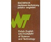 Szczegóły książki SŁOWNIK NAUKOWO - TECHNICZNY POLSKO - ANGIELSKI