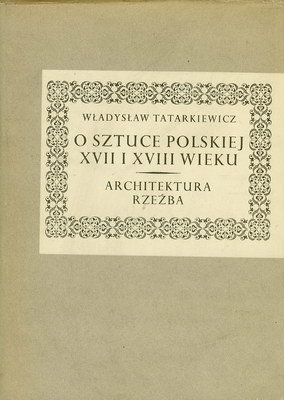 O SZTUCE POLSKIEJ XVII I XVIII WIEKU - ARCHITEKTURA I RZEŹBA