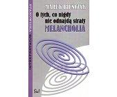 Szczegóły książki O TYCH, CO NIGDY NIE ODNAJDĄ STRATY - MELANCHOLIA