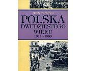 Szczegóły książki POLSKA DWUDZIESTEGO WIEKU 1914-1999