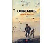 Szczegóły książki CORREGIDOR. SZTURM NA SKAŁĘ 1945