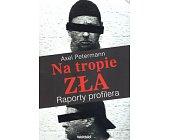 Szczegóły książki NA TROPIE ZŁA. RAPORTY PROFILERA