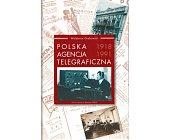 Szczegóły książki POLSKA AGENCJA TELEGRAFICZNA 1918 - 1991