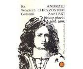 Szczegóły książki ANDRZEJ CHRYZOSTOM ZAŁUSKI BISKUP PŁOCKI 1692 - 1698