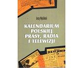 Szczegóły książki KALENDARIUM POLSKIEJ PRASY, RADIA I TELEWIZJI