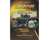 Szczegóły książki KORZENIE MIASTA, WARSZAWSKIE POŻEGNANIA - TOM 2