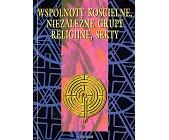Szczegóły książki WSPÓLNOTY KOŚCIELNE, NIEZALEŹNE GRUPY RELIGIJNE, SEKTY