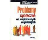 Szczegóły książki PROBLEMY SPOŁECZNE WE WSPÓŁCZESNEJ ORGANIZACJI