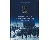 Szczegóły książki WOJSKA GÓRSKIE II RZECZYPOSPOLITEJ 1918-1939