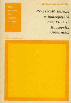 PRZYSZŁOŚĆ EUROPY W KONCEPCJACH FRANKLINA D. ROOSEVELTA (1933 - 1945)