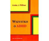 Szczegóły książki WSZYSTKO O ADHD