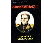 Szczegóły książki ALEKSANDER I - CAR ROSJI, KRÓL POLSKI