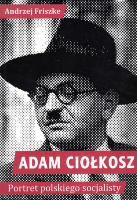 ADAM CIOŁKOSZ - PORTRET POLSKIEGO SOCJALISTY