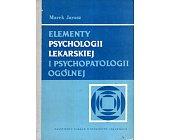 Szczegóły książki ELEMENTY PSYCHOLOGII LEKARSKIEJ I PSYCHOPATOLOGII OGÓLNEJ