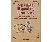 Szczegóły książki SULEJMAN WSPANIAŁY I JEGO CZASY. IMPERIUM OSMAŃSKIE WE WCZESNEJ EPOCE NOWOŻYTNEJ