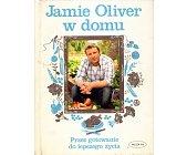 Szczegóły książki JAMIE OLIVER W DOMU - PRZEZ GOTOWANIE DO LEPSZEGO ŻYCIA