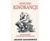 Szczegóły książki EKSPLOZJA IGNORANCJI