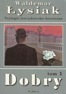 DOBRY - TOM 1 TRYLOGII ŁOTRZYKOWSKO-HEROICZNEJ