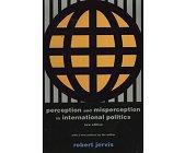 Szczegóły książki PERCEPTION AND MISPERCEPTION IN INTERNATIONAL POLITICS: NEW EDITION