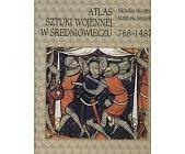 Szczegóły książki ATLAS SZTUKI WOJENNEJ W ŚREDNIOWIECZU 768 - 1487