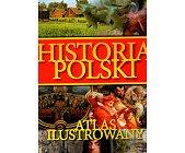 Szczegóły książki HISTORIA POLSKI. ATLAS ILUSTROWANY