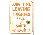 Szczegóły książki LONG TIME LEAVIG: DISPATCHES FROM UP SOUTH