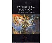 Szczegóły książki PATRIOTYZM POLAKÓW. STUDIA Z HISTORII IDEI