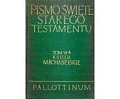 Szczegóły książki PISMO ŚWIĘTE STAREGO TESTAMENTU - KSIĘGI MACHABEJSKIE