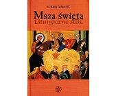 Szczegóły książki MSZA ŚWIĘTA. LITURGICZNE ABC