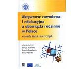 Szczegóły książki AKTYWNOŚĆ ZAWODOWA I EDUKACYJNA A OBOWIĄZKI RODZINNE W POLSCE